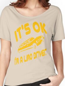 It's OK I'm A Limo Driver Women's Relaxed Fit T-Shirt
