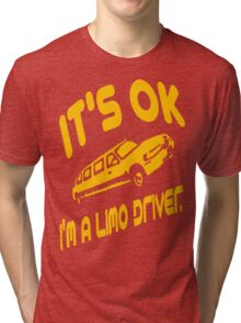 It's OK I'm A Limo Driver Tri-blend T-Shirt