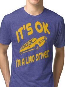It's OK I'm A Limo Driver Tri-blend T-Shirt