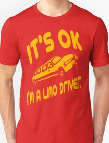 It's OK I'm A Limo Driver Unisex T-Shirt