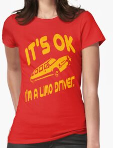 It's OK I'm A Limo Driver Womens Fitted T-Shirt