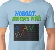 Nobody Messes with Adam We Unisex T-Shirt