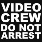 VIDEO CREW DO NOT ARREST SHIRT by GotVisuals