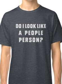 Do i look like a people person Classic T-Shirt