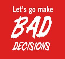 Let's go make bad decisions Unisex T-Shirt