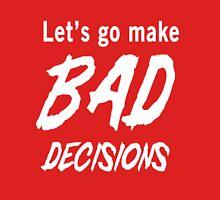 Let's go make bad decisions Unisex T-Shirt