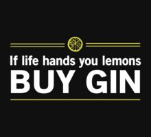 When life gives you lemons buy Gin by partyanimal