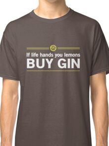 When life gives you lemons buy Gin Classic T-Shirt
