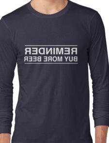 Reminder. Buy More Beer Long Sleeve T-Shirt