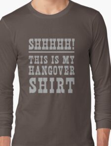 Shhh! This is my hangover shirt Long Sleeve T-Shirt