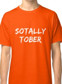 Sotally Tober Classic T-Shirt