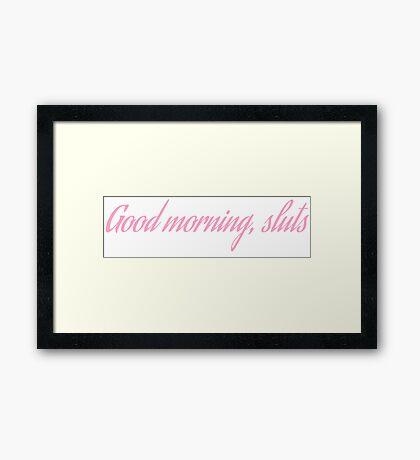 Good morning, sluts Framed Print