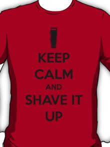 Keep Calm and Shave It Up (Black Text) T-Shirt