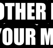 My other ride is your mom. Sticker