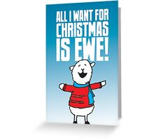 All I Want is Ewe Greeting Card