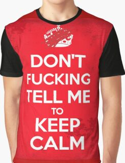 Don't F***ing Tell Me to KEEP CALM Graphic T-Shirt