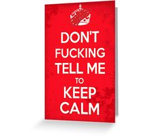Don't F***ing Tell Me to KEEP CALM Greeting Card