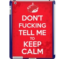 Don't F***ing Tell Me to KEEP CALM iPad Case/Skin