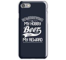 Homebrewing Is My Hobby Beer Is My Reward  iPhone Case/Skin
