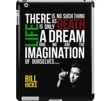 Bill Hicks - There is no such thing as death, life is only a dream and we are the imagination of ourselves iPad Case/Skin