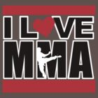 I Love MMA Fighter - Mixed Martial Arts by DarkLord1st