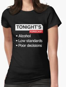 Tonight's Forecast. Alcohol, Low Standards, Poor Decisions Womens Fitted T-Shirt