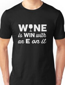 Wine is Win with an E on the end of it Unisex T-Shirt