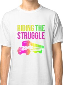 Struggle Bus Classic T-Shirt