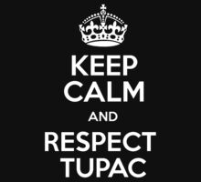Keep Calm And Respect Tupac by Phaedrart