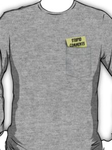 """""""Keep your stupid comments in your pocket!"""" T-Shirt"""