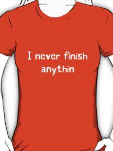 I never finish anything T-Shirt