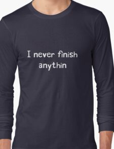 I never finish anything Long Sleeve T-Shirt