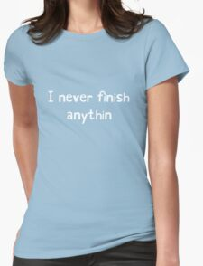 I never finish anything Womens Fitted T-Shirt