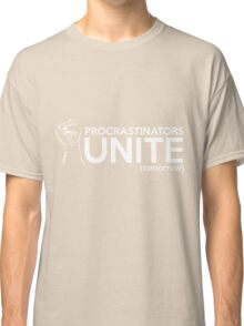 Procrastinators Unite Tomorrow Classic T-Shirt