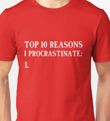 Top 10 reasons to procrastinate Unisex T-Shirt