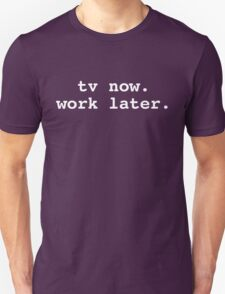 tv now. work later. T-Shirt