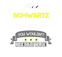 SCHWARTZ It's thing you wouldn't understand !! - T Shirt, Hoodie, Hoodies, Year, Birthday Photographic Print