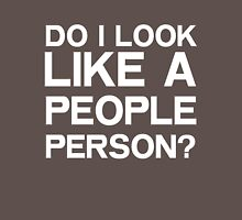 Do I look like a people person? Unisex T-Shirt