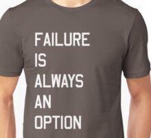 Failure is always an option Unisex T-Shirt