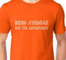 Being awesome has its advantages Unisex T-Shirt