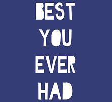 Best you ever had Womens Fitted T-Shirt