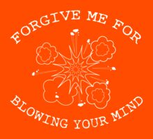 Forgive me for blowing your mind by artack
