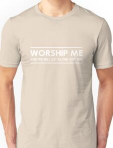 Worship me and we will all get along just fine Unisex T-Shirt
