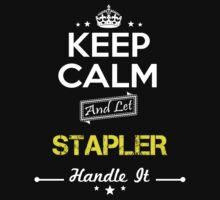 STAPLER KEEP CLAM AND LET  HANDLE IT - T Shirt, Hoodie, Hoodies, Year, Birthday by oaoatm