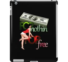 Cash for Nothin Girls For Free iPad Case/Skin