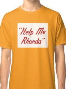 Help me Rhonda Classic T-Shirt