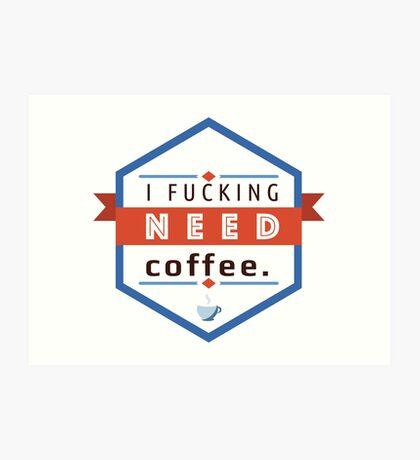 I need Coffee. Art Print