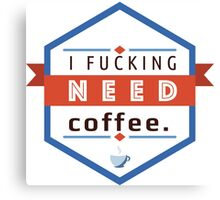 I need Coffee. Canvas Print