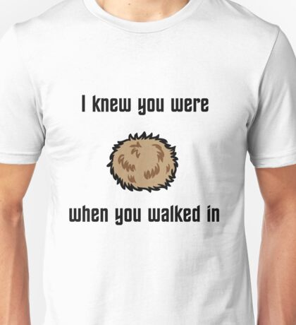 I Knew You Were Tribble Unisex T-Shirt