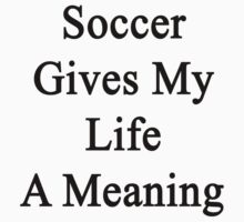 Soccer Gives My Life A Meaning  by supernova23